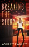 Review: Breaking the Story by Ashley Farley