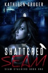 The Shattered Seam Kathleen Groger