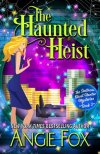 Review: The Haunted Heist by AngieFox