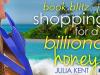 Shopping for a Billionaire's Honeymoon by JuliaKent