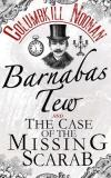 Barnabus Tew and the Case of the Missing Scarab by ComumbkillNoonan