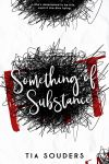 Something of Substance by TiaSouders